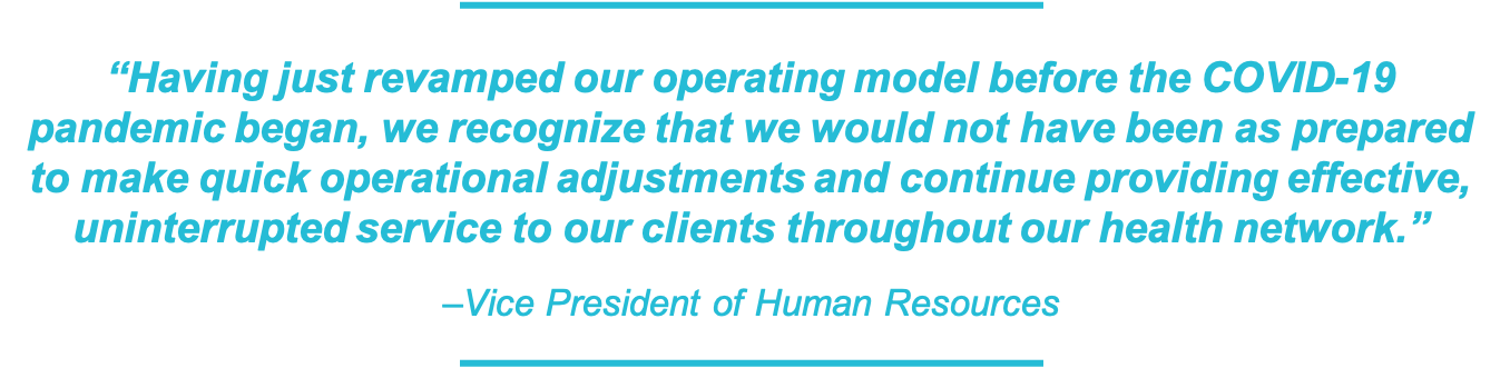 Having a revamped operating model helped us make quick operational adjustments and provide effective service to our healthcare clients during COVID-19 quote.