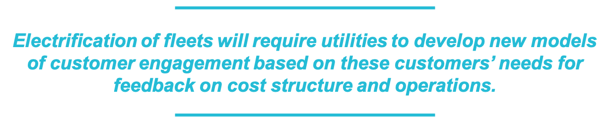 Electrification of fleets will require utilities to develop new models of customer engagement based on these customers' needs for feedback on cost structure and operations.