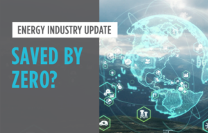 Energy Industry Update: Saved by Zero?